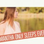 Samantha only sleeps every 8 days