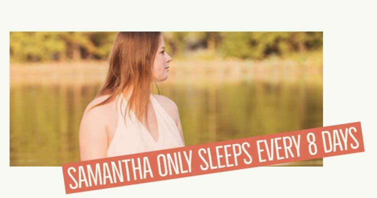 Samantha only sleeps every 8 days