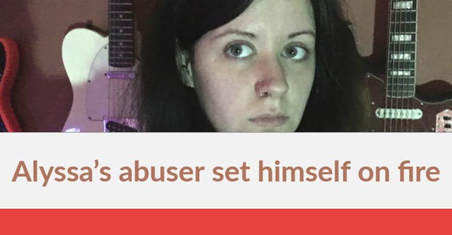 Alyssa's abuser set himself on fire