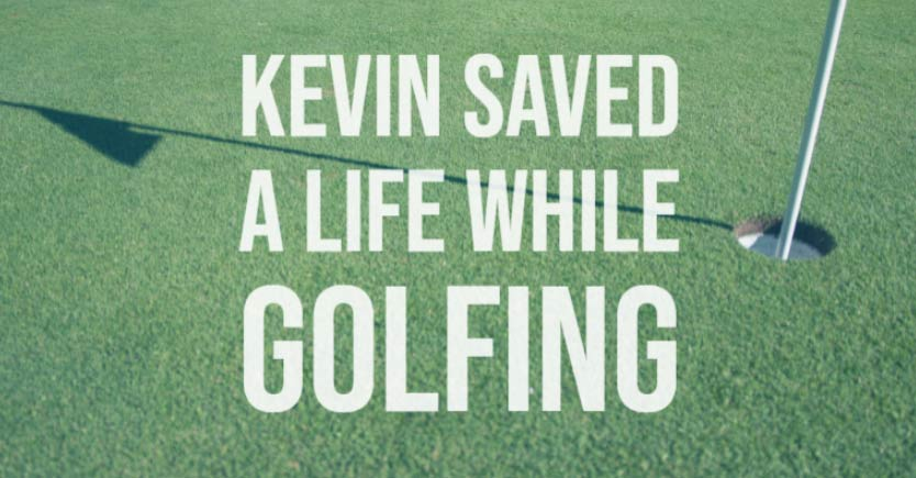 Kevin saved a life while golfing
