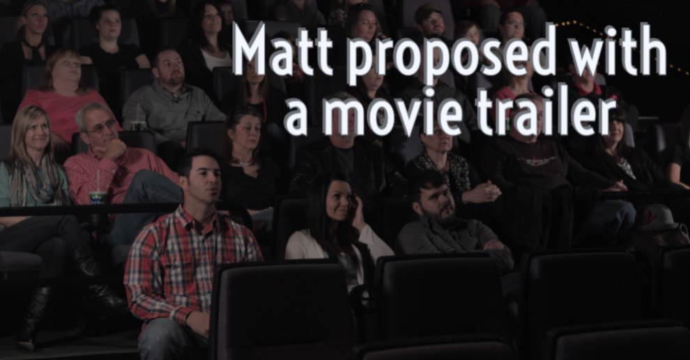 Matt proposed with a movie trailer