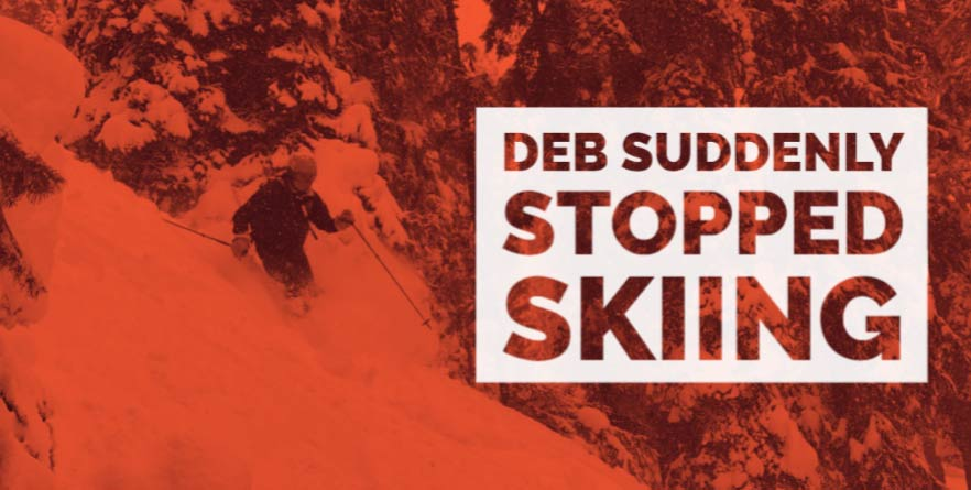 Deb suddenly stopped skiing