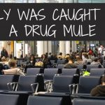 Emily was caught as a drug mule