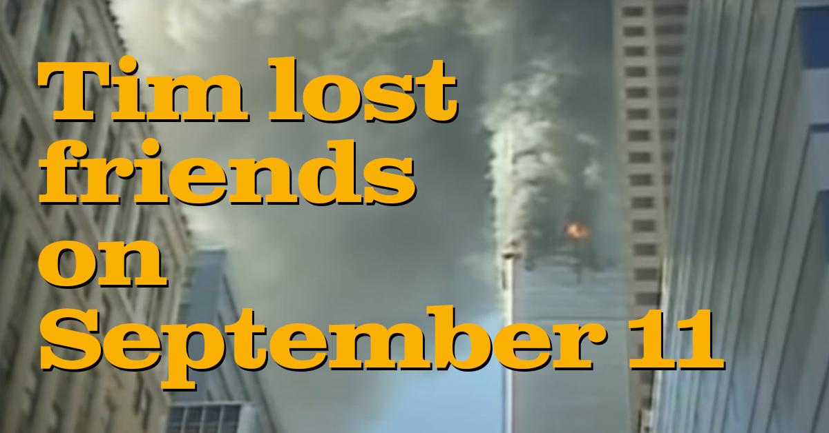 Tim lost friends on September 11